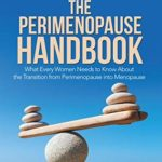 [PDF] [EPUB] The Perimenopause Handbook: What Every Women Needs to Know About the Transition from Perimenopause into Menopause Download