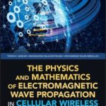 [PDF] [EPUB] The Physics and Mathematics of Electromagnetic Wave Propagation in Cellular Wireless Communication Download