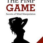 [PDF] [EPUB] The Pimp Guide: Secrets of Mind Manipulation (The Pimp Game Book 2) Download