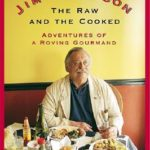 [PDF] [EPUB] The Raw and the Cooked: Adventures of a Roving Gourmand Download