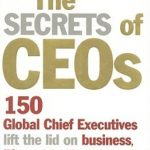 [PDF] [EPUB] The Secrets Of CEOs: 150 Global Chief Executives Lift The Lid On Business, Life And Leadership Download