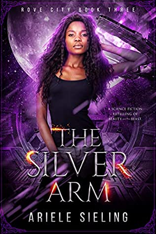 [PDF] [EPUB] The Silver Arm: A Science Fiction Retelling of Beauty and the Beast (Rove City Book 3) Download by Ariele Sieling