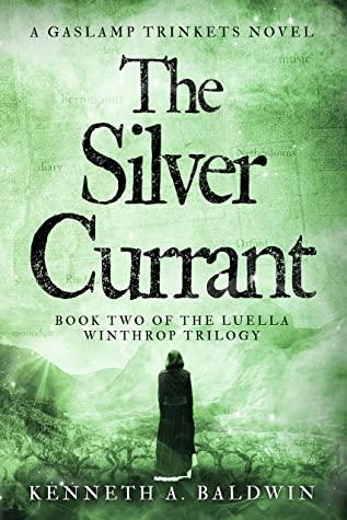 [PDF] [EPUB] The Silver Currant: A Gaslamp Trinkets Novel (The Luella Winthrop Trilogy Book 2) Download by Kenneth A. Baldwin