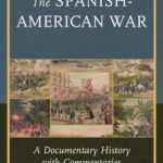 [PDF] [EPUB] The Spanish-American War: A Documentary History with Commentaries Download