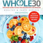 [PDF] [EPUB] The Whole30: Simply Delicious Everyday Recipes | The 30-Day Guide to Help You Succeed with the Whole30 | Healthy and Tasty Download