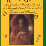 [PDF] [EPUB] The Wicca Garden: A Modern Witch's Book of Magickal and Enchanted Herbs and Plants Download