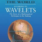 [PDF] [EPUB] The World According to Wavelets: The Story of a Mathematical Technique in the Making Download