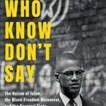 [PDF] [EPUB] Those Who Know Don't Say: The Nation of Islam, the Black Freedom Movement, and the Carceral State Download