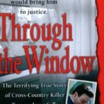 [PDF] [EPUB] Through the Window: The Terrifying True Story of Cross-Country Killer Tommy Lynn Sells Download