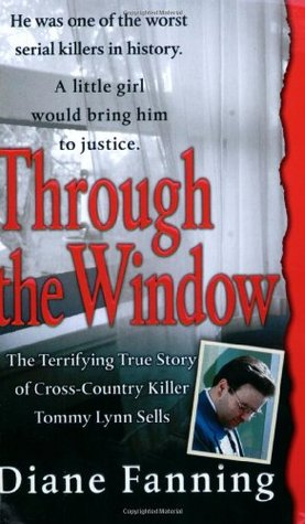 [PDF] [EPUB] Through the Window: The Terrifying True Story of Cross-Country Killer Tommy Lynn Sells Download by Diane Fanning
