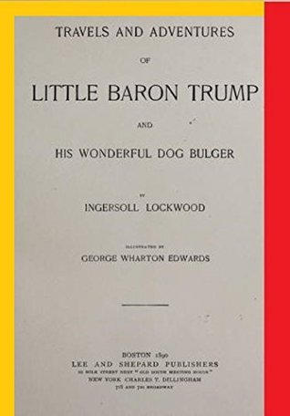 [PDF] [EPUB] Travels and Adventures of Little Baron Trump and His Wonderful Dog Bulger Download by Ingersoll Lockwood