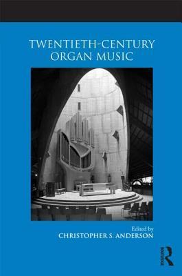 [PDF] [EPUB] Twentieth-Century Organ Music Download by Christopher S. Anderson