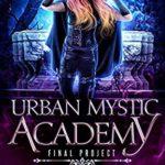 [PDF] [EPUB] Urban Mystic Academy: Final Project (A Supernatural Academy Series Book 5) Download