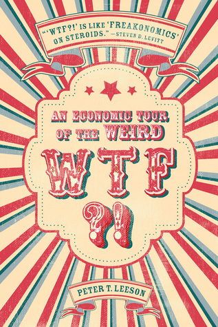 [PDF] [EPUB] WTF?!: An Economic Tour of the Weird Download by Peter T. Leeson