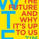 [PDF] [EPUB] WTF?: What's the Future and Why It's Up to Us Download