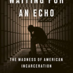 [PDF] [EPUB] Waiting for an Echo: The Madness of American Incarceration Download