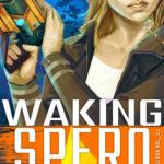 [PDF] [EPUB] Waking Spero (The Spero Trilogy, #1) Download