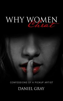 [PDF] [EPUB] Why Women Cheat: Confessions of a Pickup Artist Download by Gray A Daniel