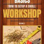 [PDF] [EPUB] Woodworking Basics: How to setup a small workshop Download