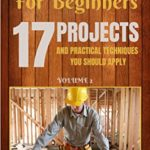 [PDF] [EPUB] Woodworking for beginners: 17 Project and Practical Techniques you should apply Download