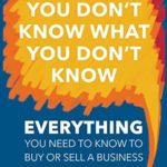[PDF] [EPUB] You Don't Know What You Don't Know: Everything You Need to Know to Buy or Sell a Business Download