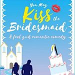 [PDF] [EPUB] You May Kiss the Bridesmaid: A Wedding Date Rom Com (First Comes Love Book 6) Download