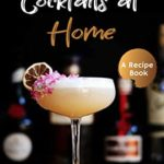 [PDF] [EPUB] 100+ Cocktails at Home: A Cocktail Recipe Book for Your Home Bar Download