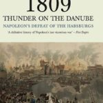 [PDF] [EPUB] 1809 Thunder on the Danube: Napoleon's Defeat of the Habsburgs Download