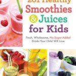 [PDF] [EPUB] 201 Healthy Smoothies  Juices for Kids: Fresh, Wholesome, No-Sugar-Added Drinks Your Child Will Love Download