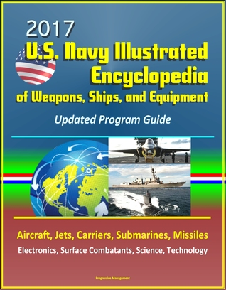 [PDF] [EPUB] 2017 U.S. Navy Illustrated Encyclopedia of Weapons, Ships, and Equipment: Updated Program Guide - Aircraft, Jets, Carriers, Submarines, Missiles, Electronics, Surface Combatants, Science, Technology Download by Progressive Management