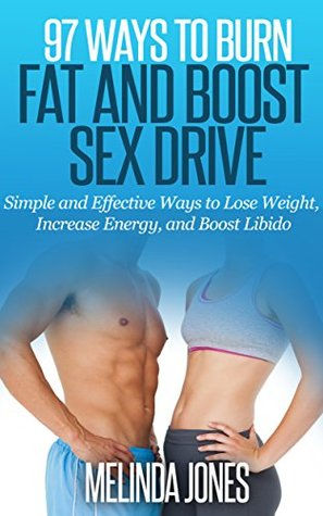 [PDF] [EPUB] 97 Ways to Burn Fat and Boost Sex Drive: Simple and Effective Ways to Lose Weight, Increase Energy, and Boost Libido Download by Melinda Jones