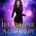 [PDF] [EPUB] A Charmed Life: Mage Paranormal Romance (Illusions Academy Book 3) Download
