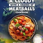 [PDF] [EPUB] A Cloudy with a Chance of Meatballs Cookbook: Flint Lockwood Diatonic Super Mutating Dynamic Food Replicator Download