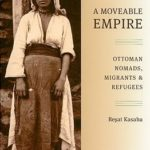 [PDF] [EPUB] A Moveable Empire: Ottoman Nomads, Migrants, and Refugees Download