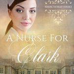 [PDF] [EPUB] A Nurse for Clark (Nursing the Heart Book 12) Download