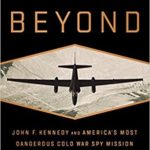 [PDF] [EPUB] Above and Beyond: John F. Kennedy and America's Most Dangerous Cold War Spy Mission Download