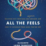 [PDF] [EPUB] All the Feels: Discover Why Emotions Are (Mostly) Awesome and How to Untangle Them When They're Not Download
