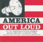 [PDF] [EPUB] America Out Loud: The Most Inspirational, Irreverent, Intelligent, Ignorant, Influential, and Important Things Americans Have Ever Said—and the Stories Behind Them Download