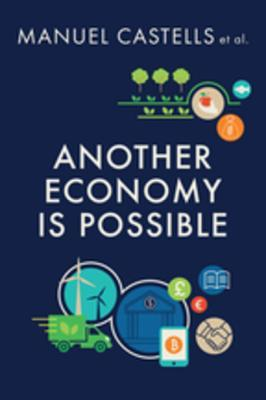 [PDF] [EPUB] Another Economy Is Possible: Culture and Economy in a Time of Crisis Download by Manuel Castells