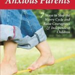 [PDF] [EPUB] Anxious Kids, Anxious Parents: 7 Ways to Stop the Worry Cycle and Raise Courageous and Independent Children Download