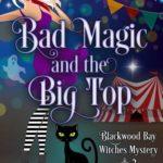 [PDF] [EPUB] Bad Magic and the Big Top (Blackwood Bay Witches #2) Download
