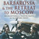 [PDF] [EPUB] Barbarossa and the Retreat to Moscow: Recollections of Soviet Fighter Pilots on the Eastern Front (The Red Air Force at War) Download