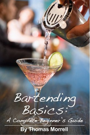 [PDF] [EPUB] Bartending Basics: A Complete Beginner's Guide Download by Thomas Morrell