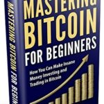 [PDF] [EPUB] Bitcoin: Mastering Bitcoin for Beginners: How You Can Make Insane Money Investing and Trading in Bitcoin (Bitcoin Mining, Bitcoin Trading, Cryptocurrency, Blockchain, Wallet and Business) Download