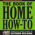 [PDF] [EPUB] Black and Decker The Book of Home How-To Complete Photo Guide to Outdoor Building:Decks • Sheds • Garden Structures • Pathways Download