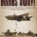 [PDF] [EPUB] Bombs Away!: A History of the 70th Bombardment Squadron (M) in Early World War II Download