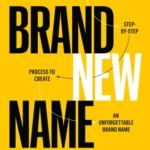 [PDF] [EPUB] Brand New Name: A Proven, Step-by-Step Process to Create an Unforgettable Brand Name Download