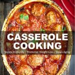 [PDF] [EPUB] Casserole Cooking: 60 + Casserole Meals, Casseroles For Breakfast, Casserole Cookbook, Casseroles Quick And Easy, Wheat Free Diet,Heart Healthy Diet, Gluten … cookbook-casseroles quick and easy Book 51) Download