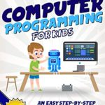 [PDF] [EPUB] Computer Programming for Kids : An Easy Step-by-Step Guide For Beginners To Learn Programming And Coding Skills Download