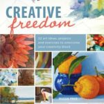 [PDF] [EPUB] Creative Freedom: 52 Art Ideas, Projects and Exercises to Overcome Your Creativity Block Download